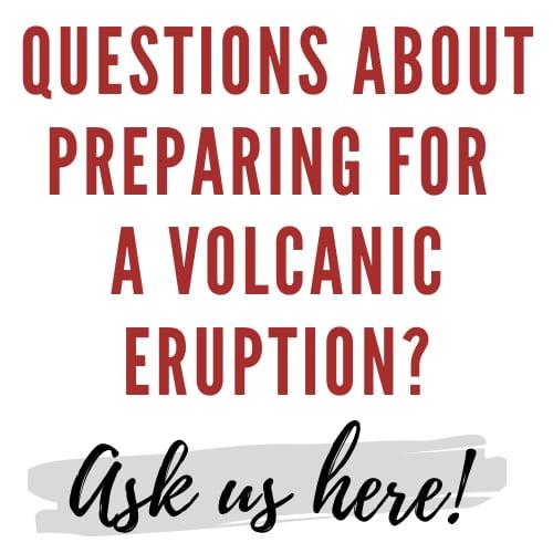 Prepare for a volcanic eruption